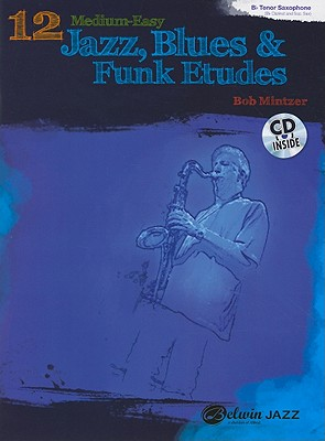 12 Medium-Easy Jazz, Blues & Funk Etudes By Mintzer, Bob (COP)